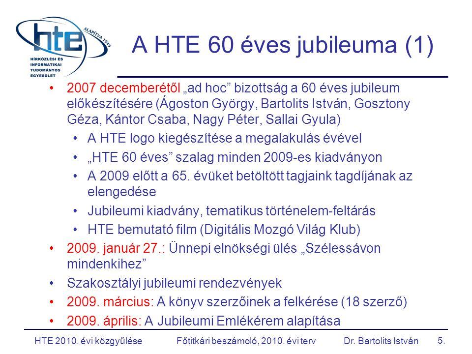 """5. A HTE 60 éves jubileuma (1) 2007 decemberétől """"ad hoc"""" bizottság a 60 éves jubileum előkészítésére (Ágoston György, Bartolits István, Gosztony Géza"""