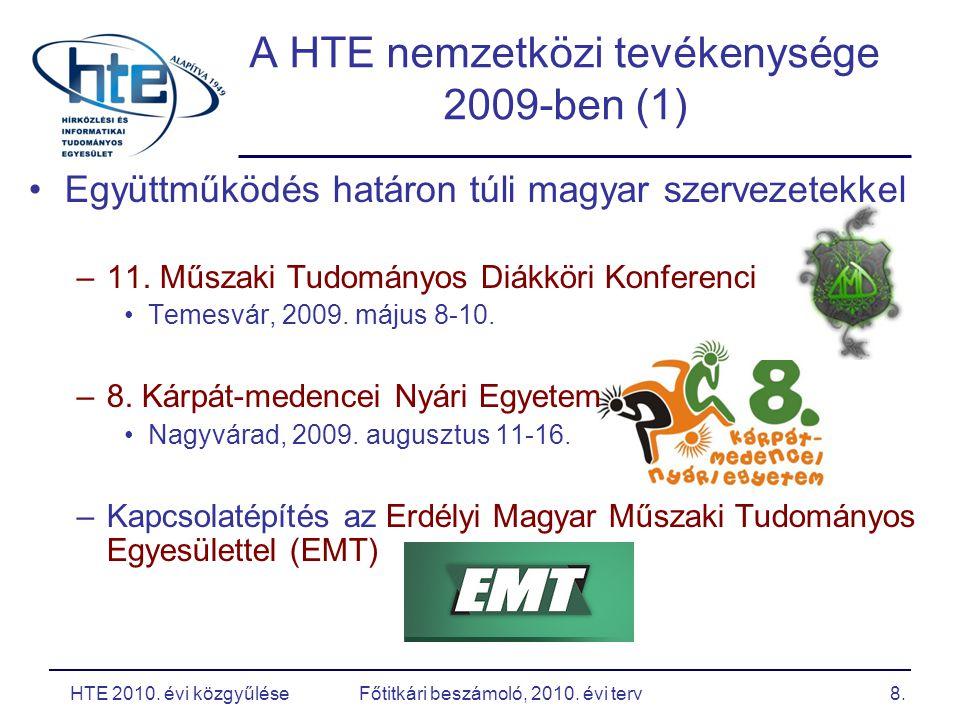 """A HTE nemzetközi tevékenysége 2009-ben (2) Nemzetközi együttműködés –IEEE ComSoc Sister Society Agreement megújítása –Nemzetközi sajtómegjelenés """"The 60 years of HTE – the Hungarian IEEE Sister Society - IEEE Global Communications Newsletter, March 2009."""
