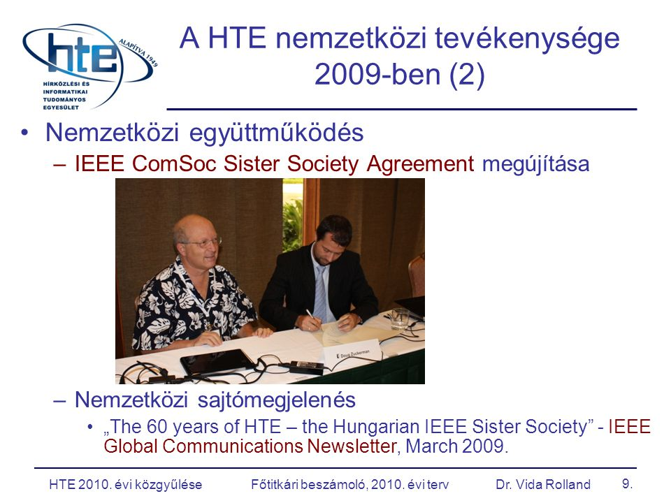 "A HTE nemzetközi tevékenysége 2009-ben (2) Nemzetközi együttműködés –IEEE ComSoc Sister Society Agreement megújítása –Nemzetközi sajtómegjelenés ""The 60 years of HTE – the Hungarian IEEE Sister Society - IEEE Global Communications Newsletter, March 2009."