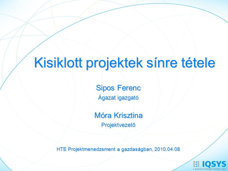 Kisiklott projektek sínre tétele Sipos Ferenc Ágazat igazgató Móra Krisztina Projektvezető HTE Projektmenedzsment a gazdaságban, 2010.04.08