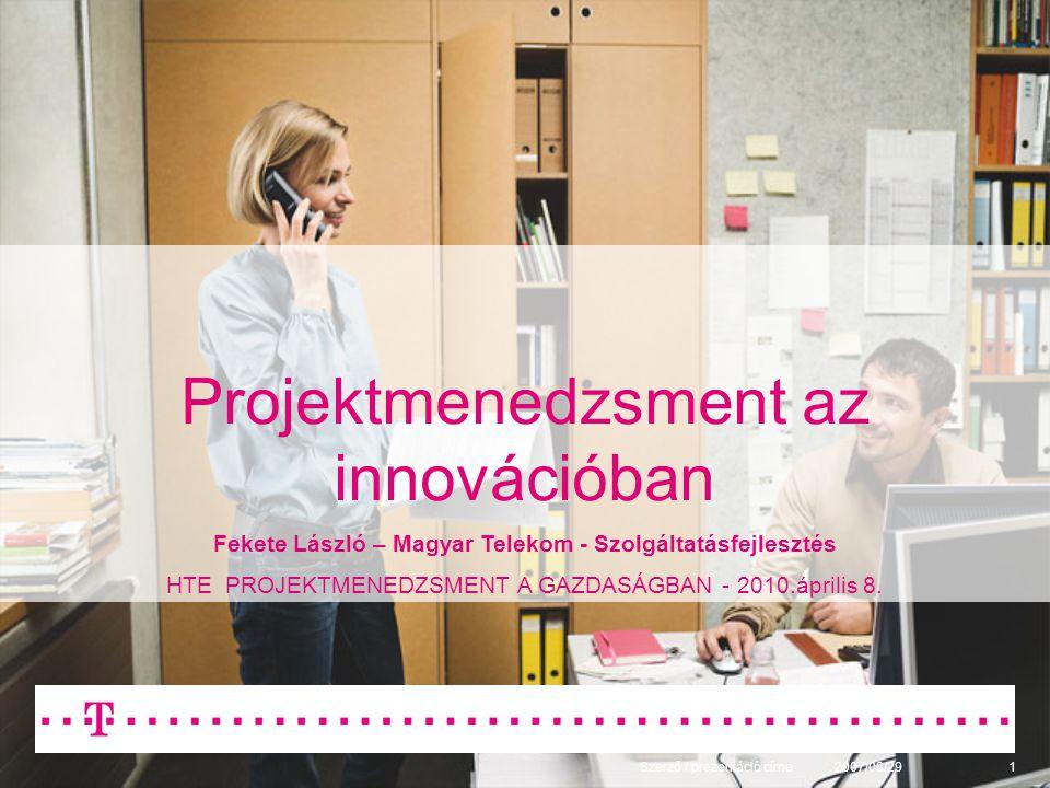 2007/08/29Szerző / prezentáció címe1 Projektmenedzsment az innovációban Fekete László – Magyar Telekom - Szolgáltatásfejlesztés HTE PROJEKTMENEDZSMENT