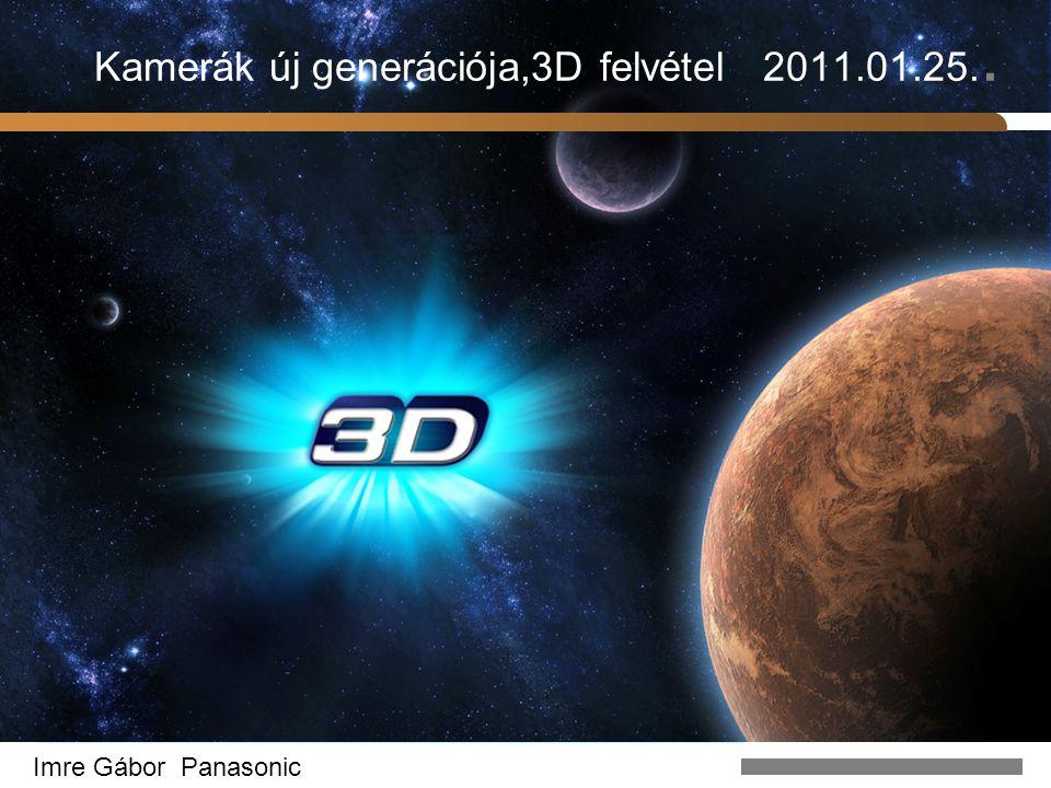 Kamerák új generációja,3D felvétel 2011.01.25.. Imre Gábor Panasonic