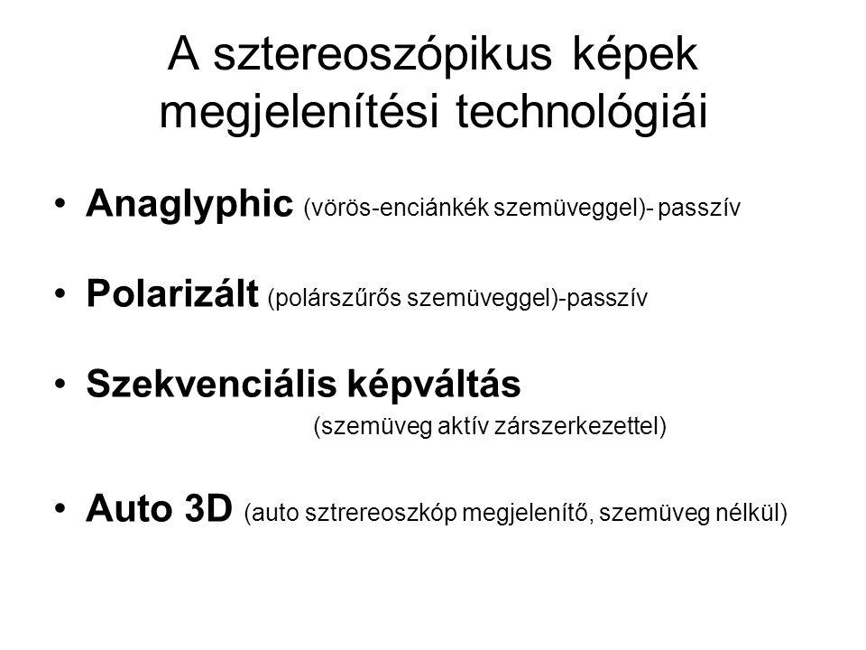 A sztereoszópikus képek megjelenítési technológiái Anaglyphic (vörös-enciánkék szemüveggel)- passzív Polarizált (polárszűrős szemüveggel)-passzív Szek