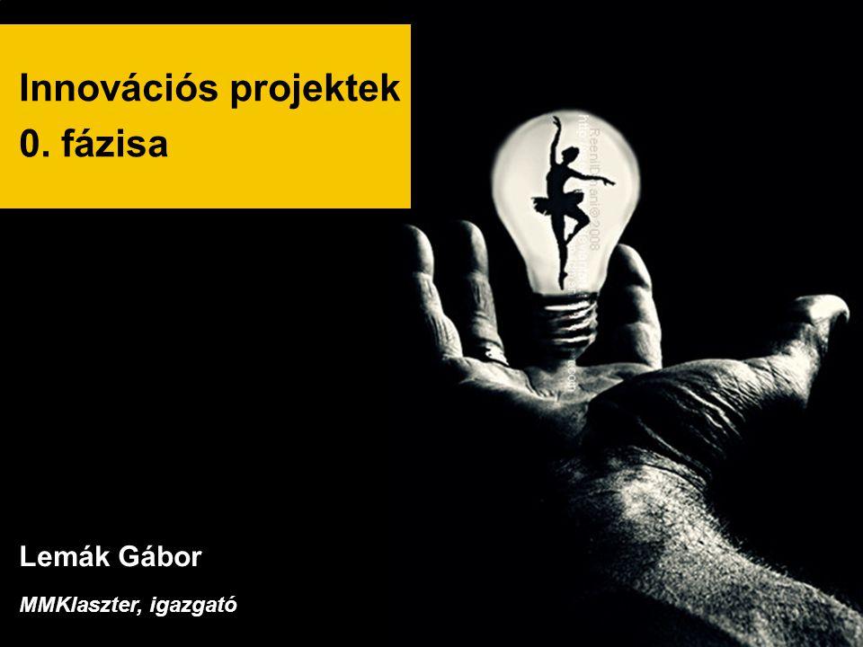 Innovációs projektek 0. fázisa Lemák Gábor MMKlaszter, igazgató