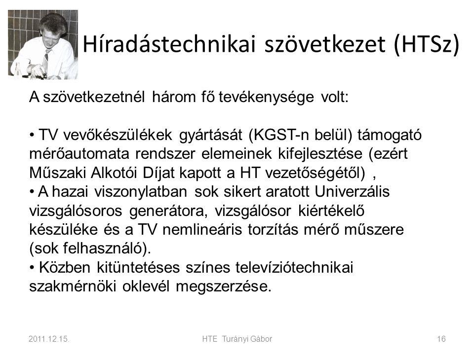 Híradástechnikai szövetkezet (HTSz) 2011.12.15.HTE Turányi Gábor16 A szövetkezetnél három fő tevékenysége volt: TV vevőkészülékek gyártását (KGST-n be