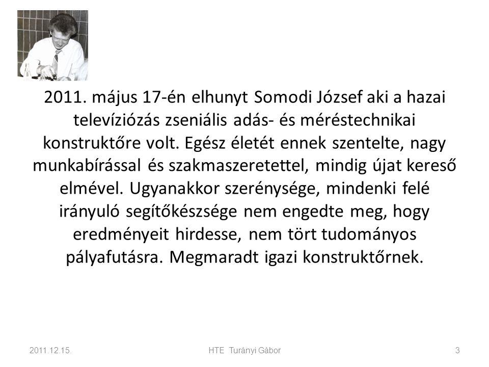 2011. május 17-én elhunyt Somodi József aki a hazai televíziózás zseniális adás- és méréstechnikai konstruktőre volt. Egész életét ennek szentelte, na