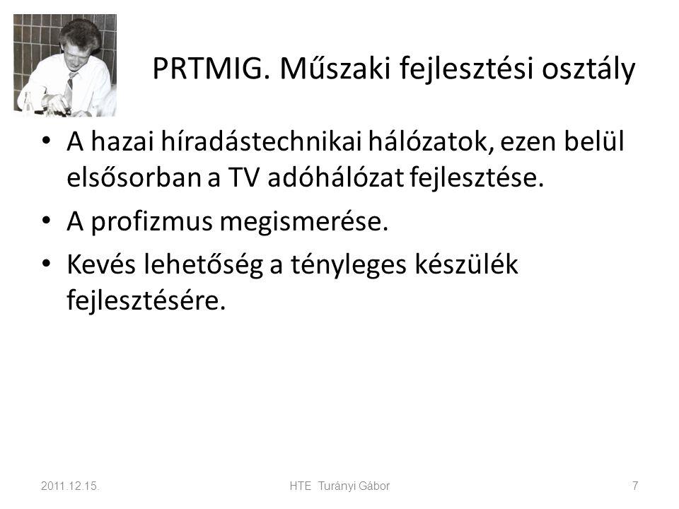 PRTMIG. Műszaki fejlesztési osztály A hazai híradástechnikai hálózatok, ezen belül elsősorban a TV adóhálózat fejlesztése. A profizmus megismerése. Ke