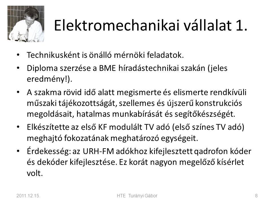 Elektromechanikai vállalat 1. Technikusként is önálló mérnöki feladatok. Diploma szerzése a BME híradástechnikai szakán (jeles eredmény!). A szakma rö