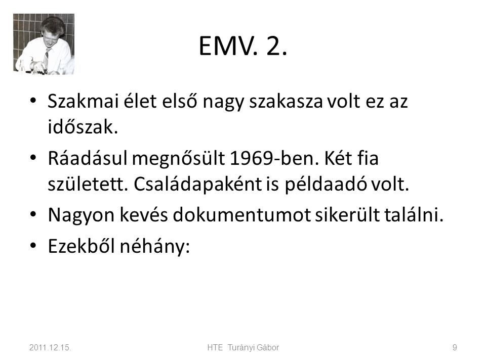EMV. 2. Szakmai élet első nagy szakasza volt ez az időszak. Ráadásul megnősült 1969-ben. Két fia született. Családapaként is példaadó volt. Nagyon kev