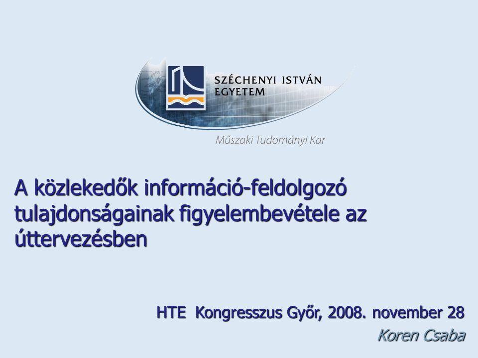 A közlekedők információ-feldolgozó tulajdonságainak figyelembevétele az úttervezésben HTE Kongresszus Győr, 2008.