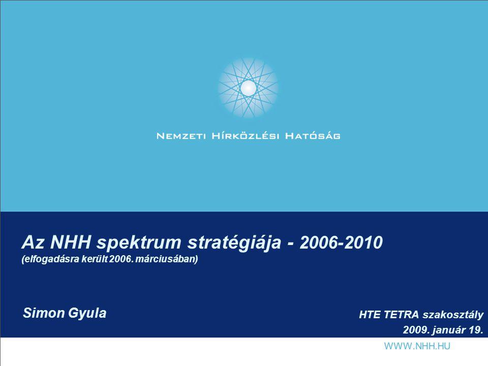 Az NHH spektrum stratégiája - 2006-2010 (elfogadásra került 2006. márciusában) HTE TETRA szakosztály 2009. január 19. Simon Gyula