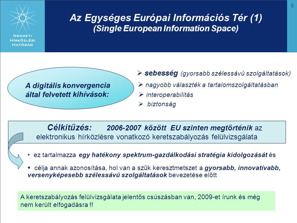 5 Az Egységes Európai Információs Tér (1) (Single European Information Space)  sebesség (gyorsabb szélessávú szolgáltatások) A digitális konvergencia