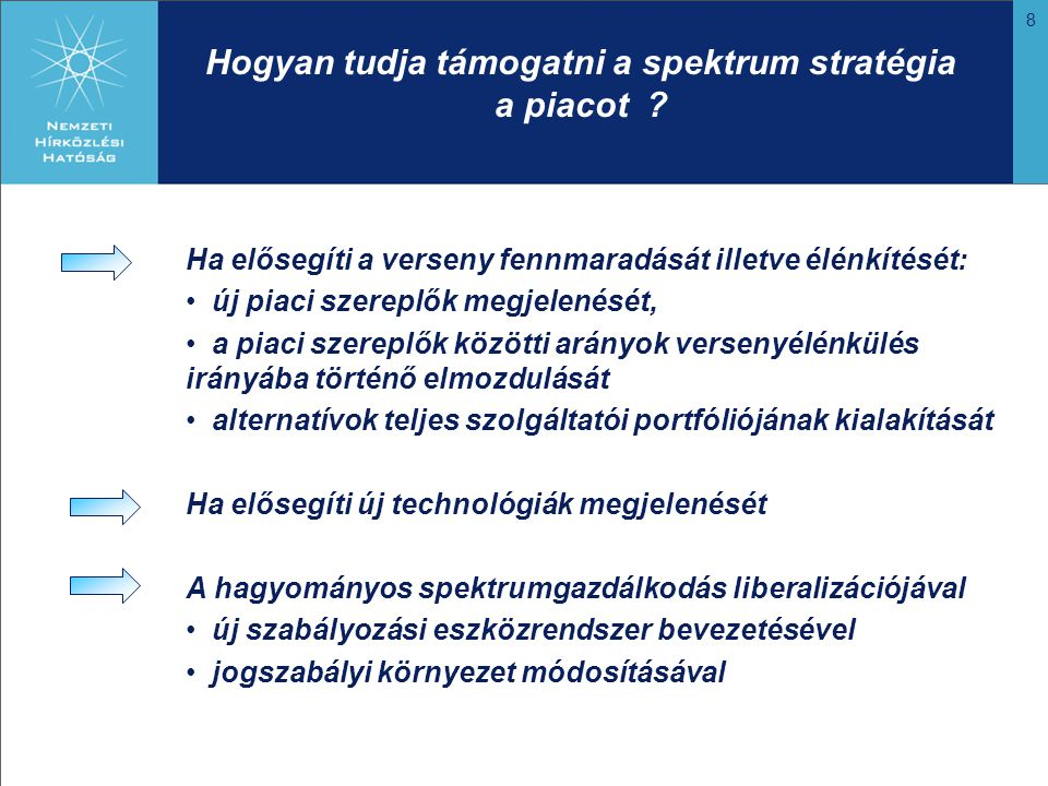 8 Hogyan tudja támogatni a spektrum stratégia a piacot ? Ha elősegíti a verseny fennmaradását illetve élénkítését: új piaci szereplők megjelenését, a