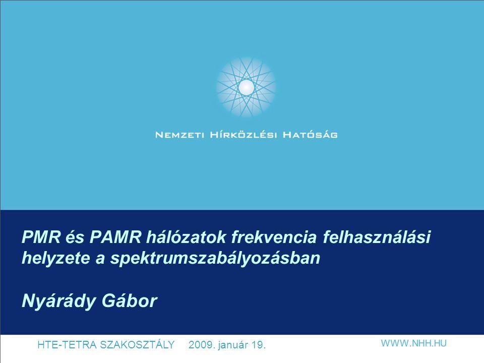PMR és PAMR hálózatok frekvencia felhasználási helyzete a spektrumszabályozásban HTE-TETRA SZAKOSZTÁLY 2009. január 19. Nyárády Gábor