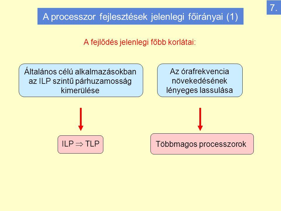 A processzor fejlesztések jelenlegi főirányai (1) 7.