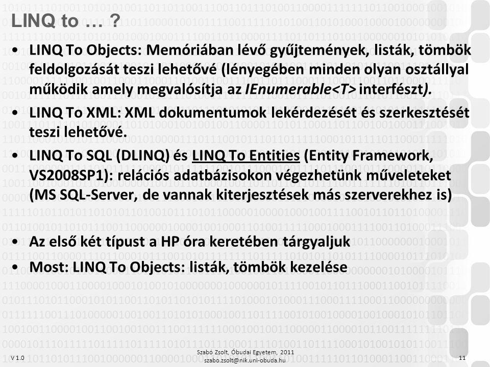 V 1.0 Szabó Zsolt, Óbudai Egyetem, 2011 szabo.zsolt@nik.uni-obuda.hu 11 LINQ to … ? LINQ To Objects: Memóriában lévő gyűjtemények, listák, tömbök feld