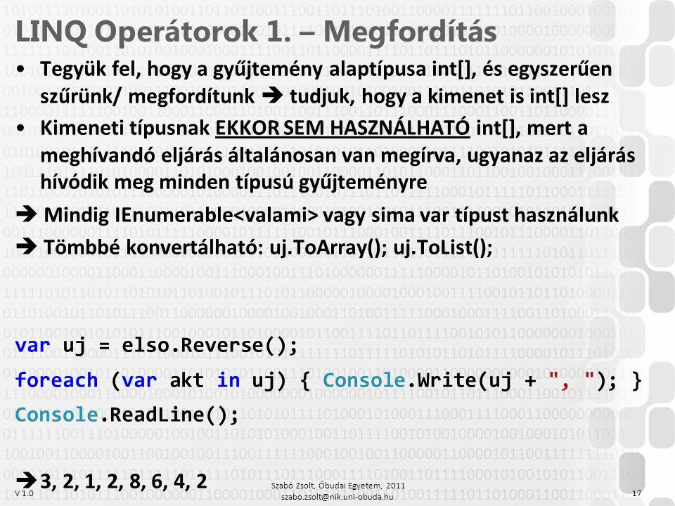V 1.0 LINQ Operátorok 1. – Megfordítás Tegyük fel, hogy a gyűjtemény alaptípusa int[], és egyszerűen szűrünk/ megfordítunk  tudjuk, hogy a kimenet is