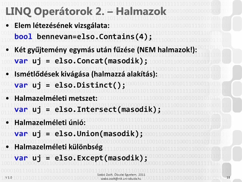 V 1.0 LINQ Operátorok 2. – Halmazok Elem létezésének vizsgálata: bool bennevan=elso.Contains(4); Két gyűjtemény egymás után fűzése (NEM halmazok!): va