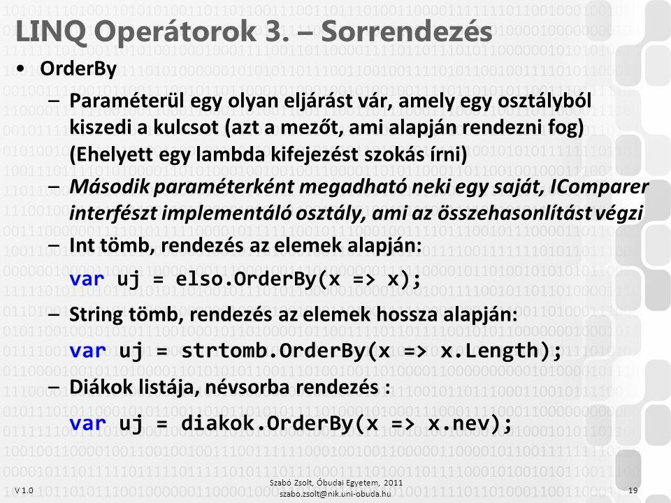 V 1.0 LINQ Operátorok 3. – Sorrendezés OrderBy –Paraméterül egy olyan eljárást vár, amely egy osztályból kiszedi a kulcsot (azt a mezőt, ami alapján r