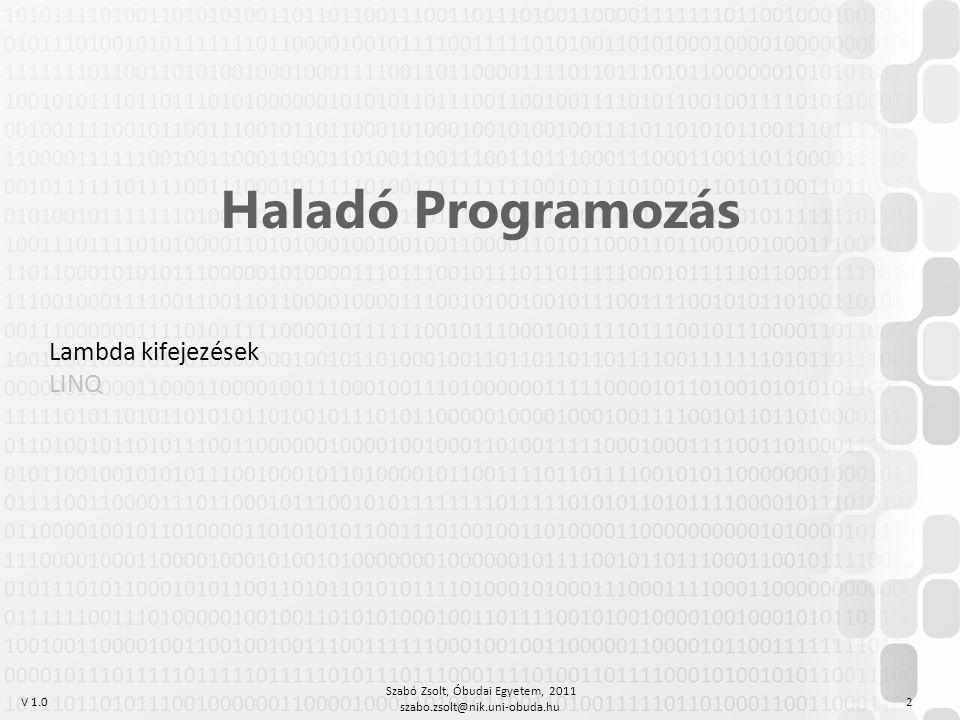 V 1.0 Szabó Zsolt, Óbudai Egyetem, 2011 szabo.zsolt@nik.uni-obuda.hu 2 Haladó Programozás Lambda kifejezések LINQ