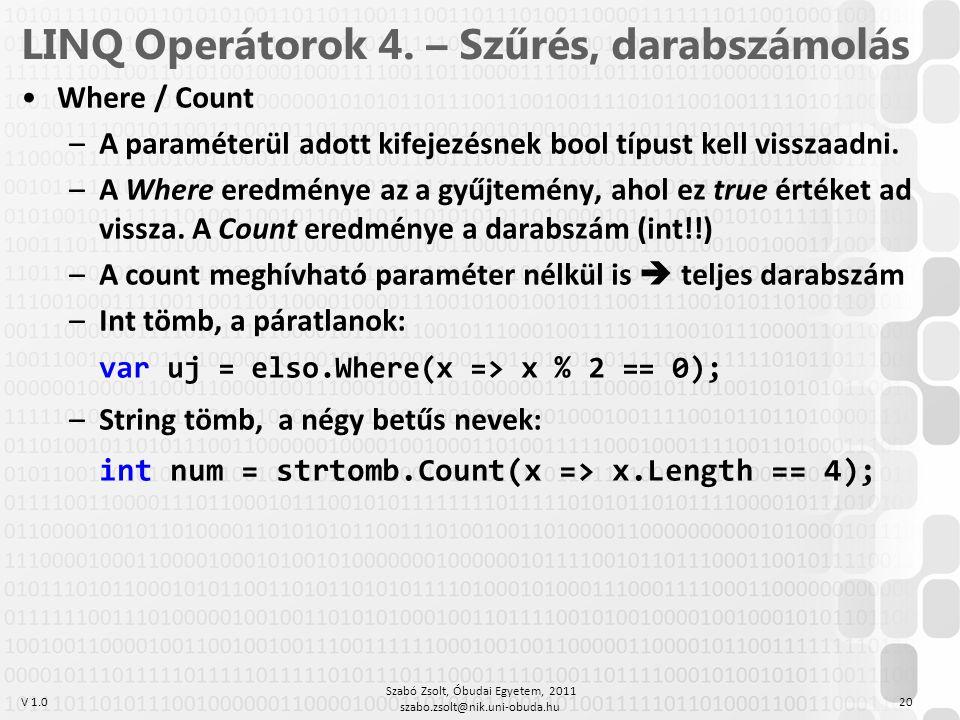 V 1.0 LINQ Operátorok 4. – Szűrés, darabszámolás Where / Count –A paraméterül adott kifejezésnek bool típust kell visszaadni. –A Where eredménye az a