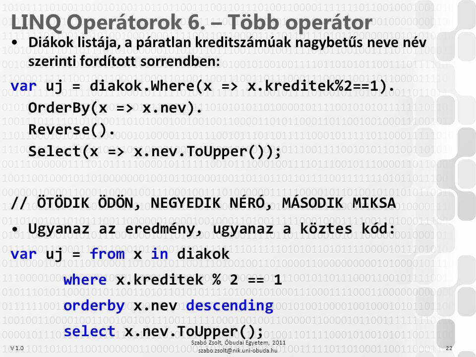 V 1.0 LINQ Operátorok 6. – Több operátor Diákok listája, a páratlan kreditszámúak nagybetűs neve név szerinti fordított sorrendben: var uj = diakok.Wh
