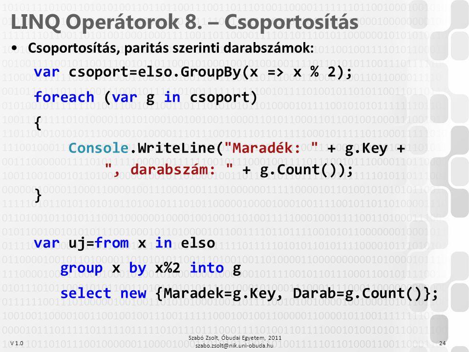 V 1.0 LINQ Operátorok 8. – Csoportosítás Csoportosítás, paritás szerinti darabszámok: var csoport=elso.GroupBy(x => x % 2); foreach (var g in csoport)