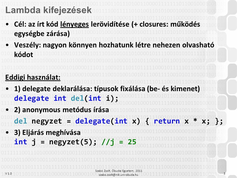 V 1.0 Szabó Zsolt, Óbudai Egyetem, 2011 szabo.zsolt@nik.uni-obuda.hu 3 Lambda kifejezések Cél: az írt kód lényeges lerövidítése (+ closures: működés e