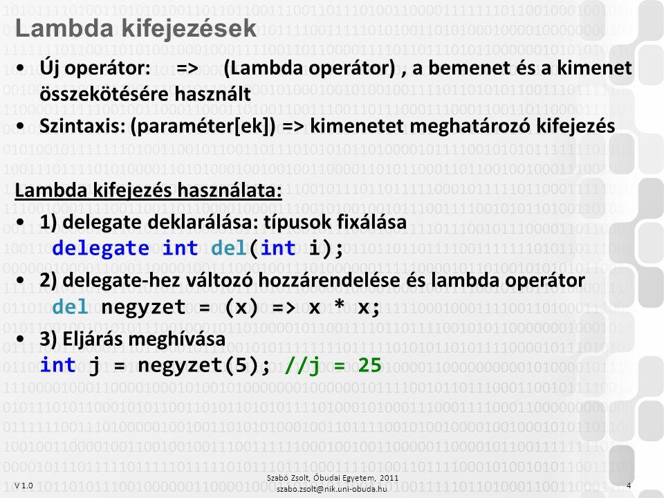 V 1.0 Szabó Zsolt, Óbudai Egyetem, 2011 szabo.zsolt@nik.uni-obuda.hu 4 Lambda kifejezések Új operátor: => (Lambda operátor), a bemenet és a kimenet ös