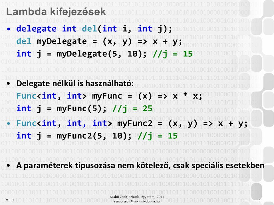 V 1.0 Szabó Zsolt, Óbudai Egyetem, 2011 szabo.zsolt@nik.uni-obuda.hu 5 Lambda kifejezések delegate int del(int i, int j); del myDelegate = (x, y) => x