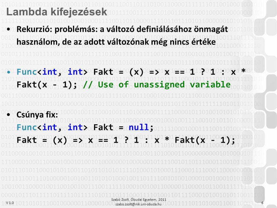 V 1.0 Szabó Zsolt, Óbudai Egyetem, 2011 szabo.zsolt@nik.uni-obuda.hu 6 Lambda kifejezések Rekurzió: problémás: a változó definiálásához önmagát haszná