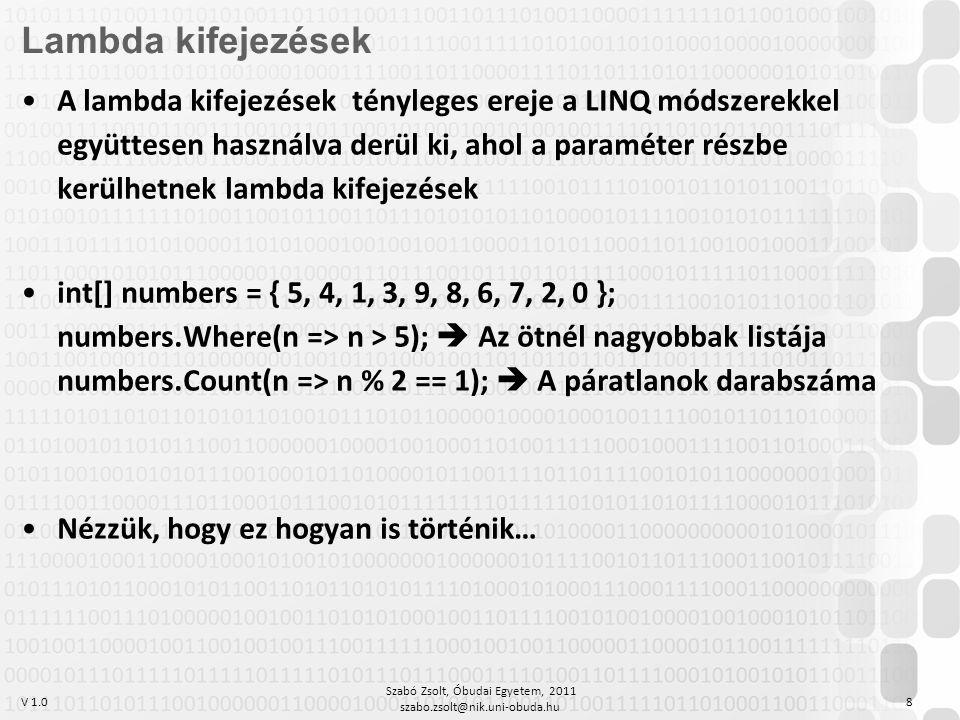 V 1.0 Szabó Zsolt, Óbudai Egyetem, 2011 szabo.zsolt@nik.uni-obuda.hu 8 Lambda kifejezések A lambda kifejezések tényleges ereje a LINQ módszerekkel egy