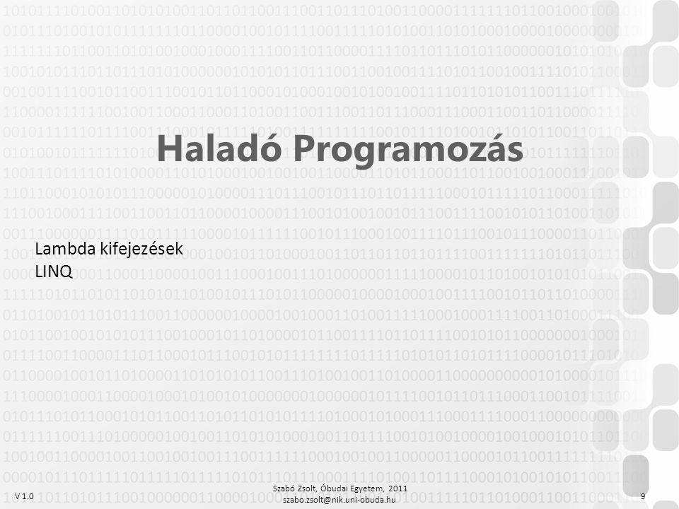 V 1.0 Szabó Zsolt, Óbudai Egyetem, 2011 szabo.zsolt@nik.uni-obuda.hu 9 Haladó Programozás Lambda kifejezések LINQ