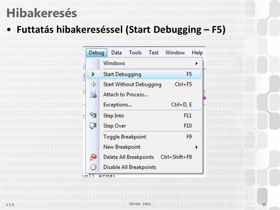 V 1.0 Hibakeresés Futtatás hibakereséssel (Start Debugging – F5) ÓE-NIK, 2012 16