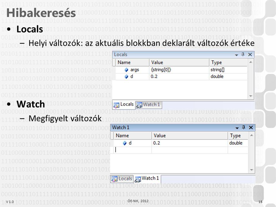 V 1.0 Hibakeresés Locals –Helyi változók: az aktuális blokkban deklarált változók értéke Watch –Megfigyelt változók ÓE-NIK, 2012 18