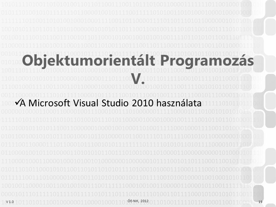 V 1.0 ÓE-NIK, 2012 19 Objektumorientált Programozás V. A Microsoft Visual Studio 2010 használata