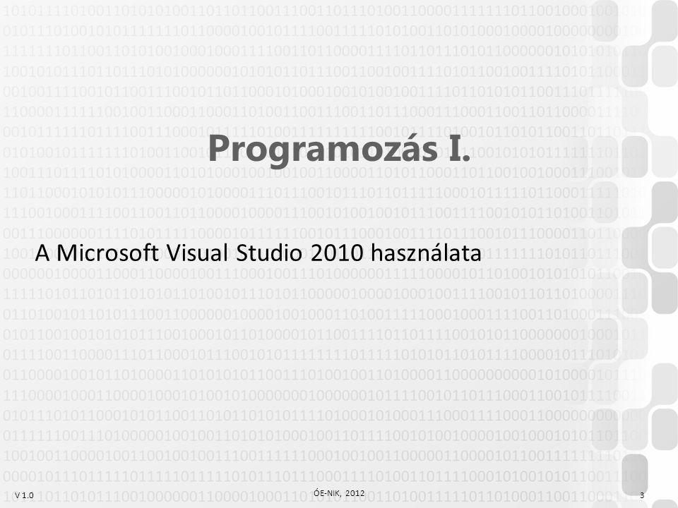 V 1.0 ÓE-NIK, 2012 3 Programozás I. A Microsoft Visual Studio 2010 használata