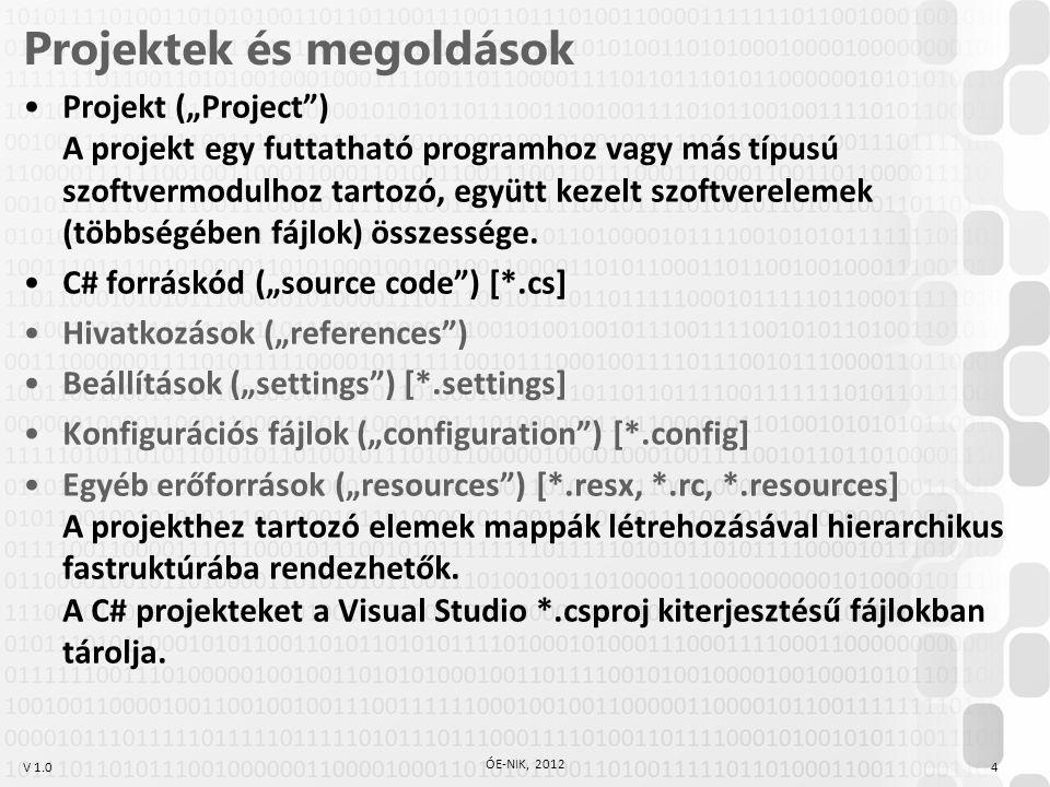 """V 1.0 Projektek és megoldások Projekt (""""Project"""") A projekt egy futtatható programhoz vagy más típusú szoftvermodulhoz tartozó, együtt kezelt szoftver"""