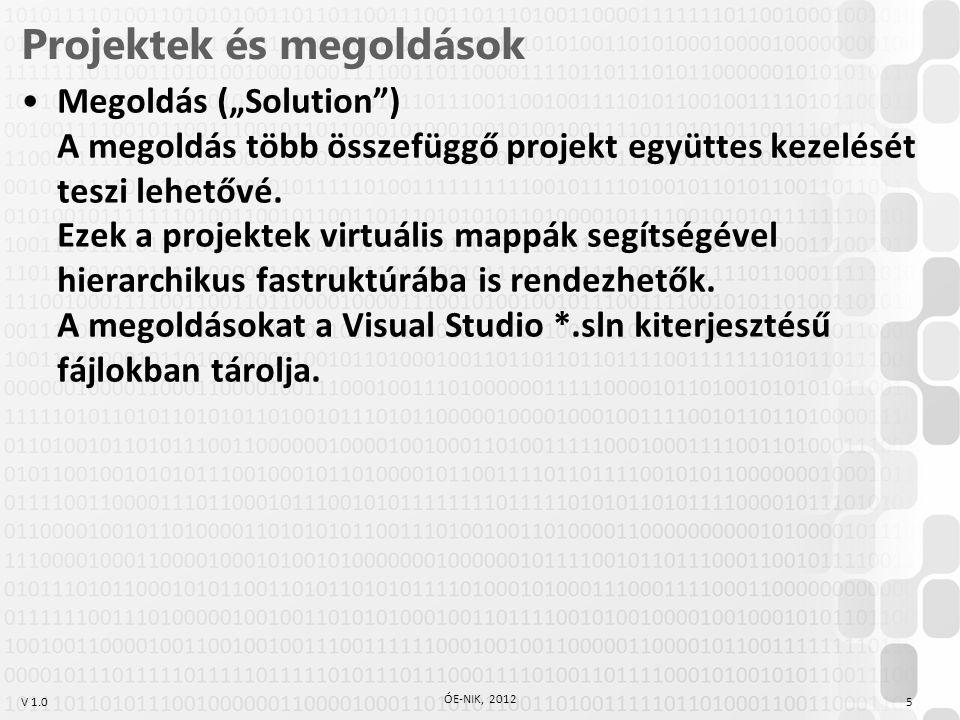 """V 1.0 Projektek és megoldások Megoldás (""""Solution"""") A megoldás több összefüggő projekt együttes kezelését teszi lehetővé. Ezek a projektek virtuális m"""