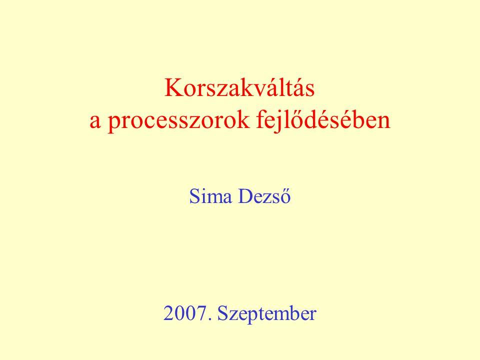 Korszakváltás a processzorok fejlődésében Sima Dezső 2007. Szeptember
