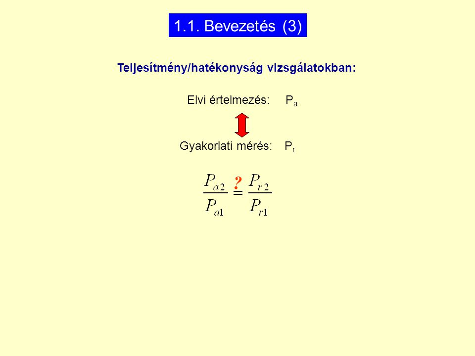 1.1. Bevezetés (3) Teljesítmény/hatékonyság vizsgálatokban: Elvi értelmezés: P a Gyakorlati mérés: P r ?