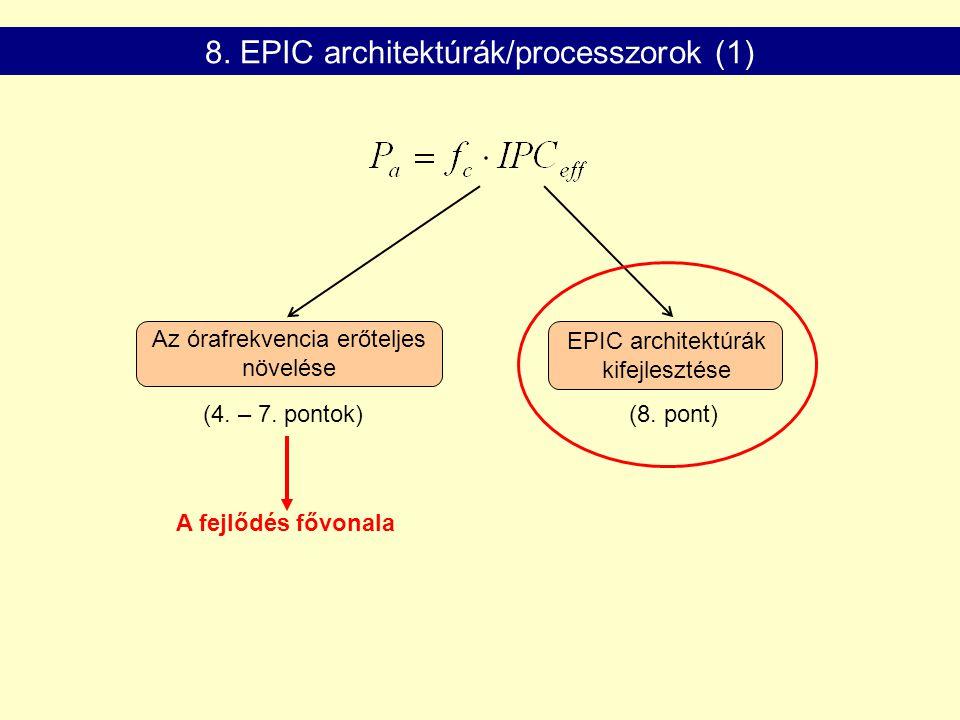 Az órafrekvencia erőteljes növelése EPIC architektúrák kifejlesztése A fejlődés fővonala (4. – 7. pontok) 8. EPIC architektúrák/processzorok (1) (8. p