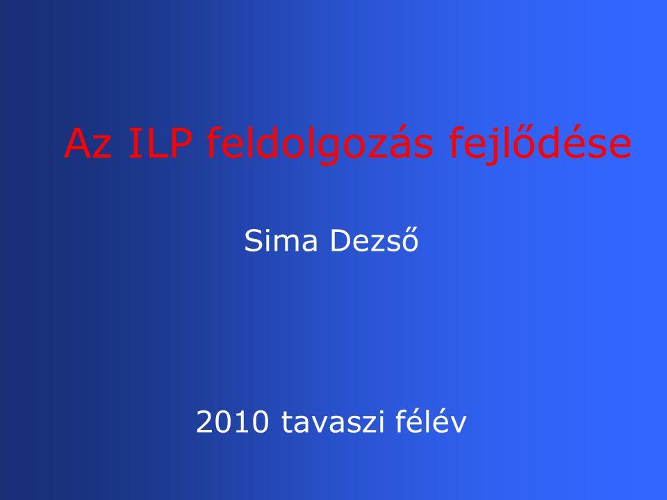 Az ILP feldolgozás fejlődése Sima Dezső 2010 tavaszi félév