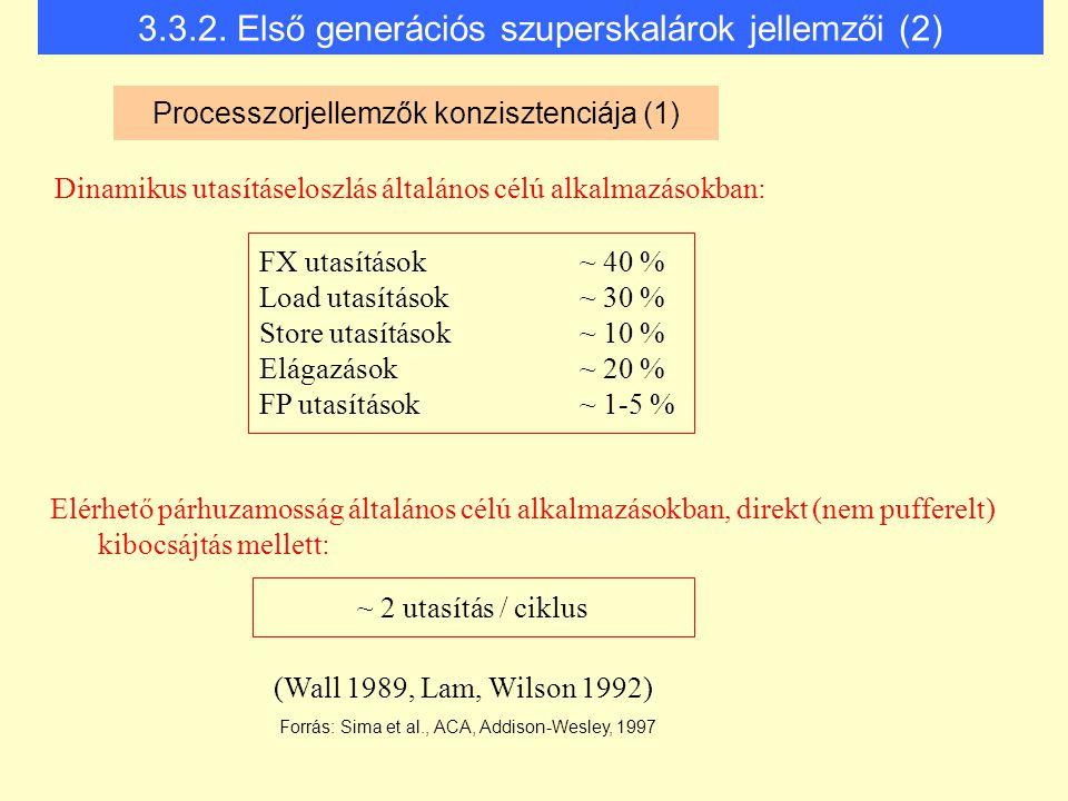 Processzorjellemzők konzisztenciája (1) Dinamikus utasításeloszlás általános célú alkalmazásokban: (Wall 1989, Lam, Wilson 1992) 3.3.2. Első generáció