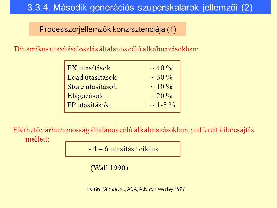 Processzorjellemzők konzisztenciája (1) Dinamikus utasításeloszlás általános célú alkalmazásokban: (Wall 1990) 3.3.4. Második generációs szuperskaláro