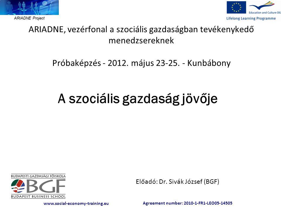 Agreement number: 2010-1-FR1-LEO05-14505 www.social-economy-training.eu ARIADNE Project Tapasztalatok 20/06/2011