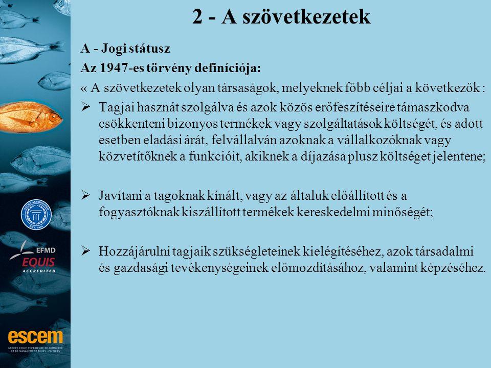 2 - A szövetkezetek A - Jogi státusz Az 1947-es törvény definíciója: « A szövetkezetek olyan társaságok, melyeknek főbb céljai a következők :  Tagjai