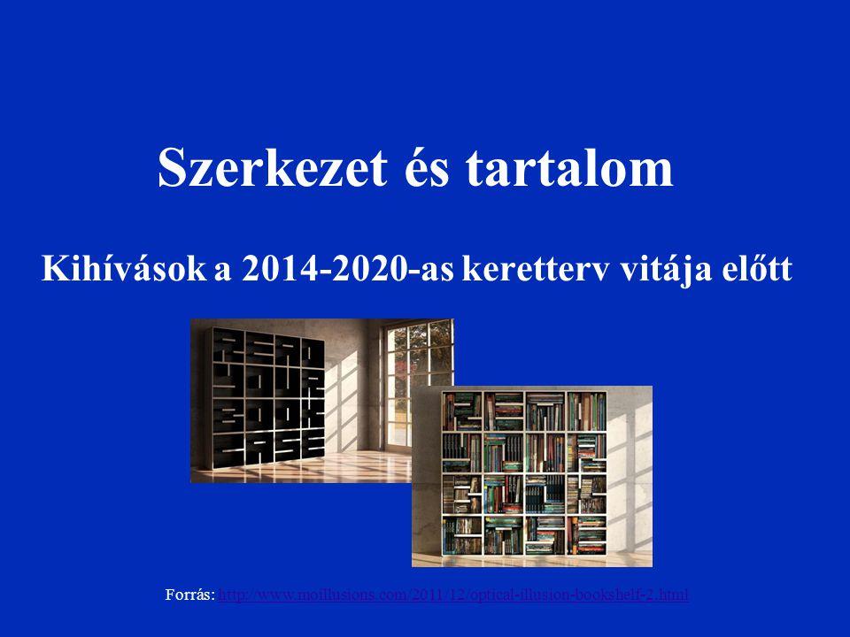 Szerkezet és tartalom Kihívások a 2014-2020-as keretterv vitája előtt Forrás: http://www.moillusions.com/2011/12/optical-illusion-bookshelf-2.htmlhttp