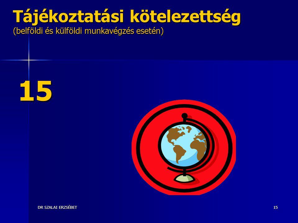 DR SZALAI ERZSÉBET15 Tájékoztatási kötelezettség (belföldi és külföldi munkavégzés esetén) 15