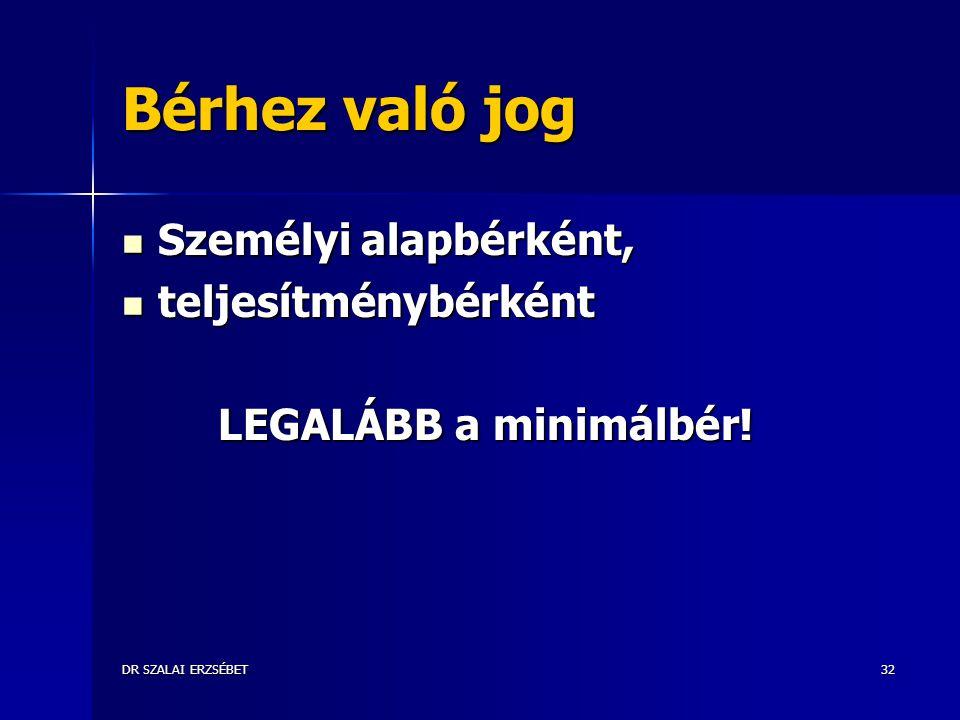 DR SZALAI ERZSÉBET32 Bérhez való jog Személyi alapbérként, Személyi alapbérként, teljesítménybérként teljesítménybérként LEGALÁBB a minimálbér!